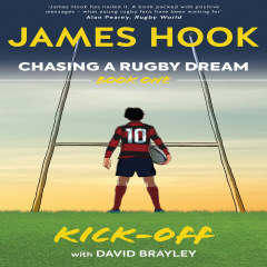 James Hook Chasing a rugby dream Book one- Kick off